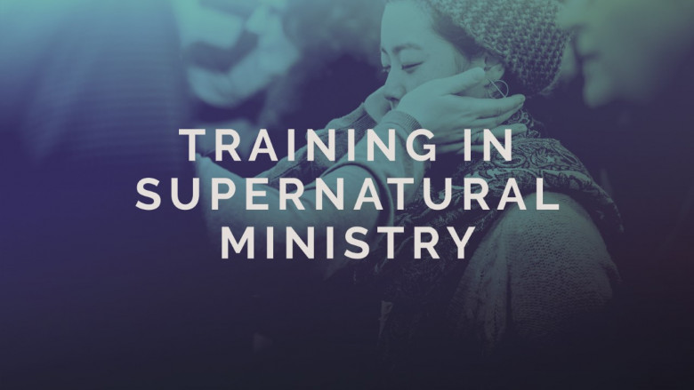 Training In Supernatural Ministry